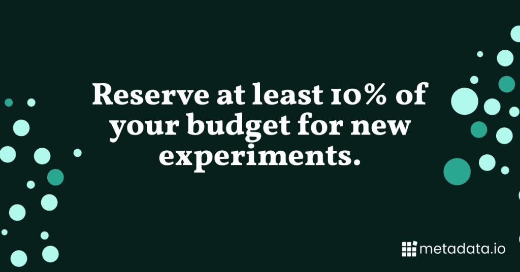 """Graphic saying """"Reserve at least 10% of your budget for new experiments"""""""